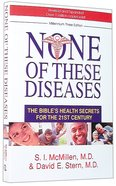 None of These Diseases: The Bible's Health Secrets For the 21St Century (Millennium) (3rd Edition) Paperback