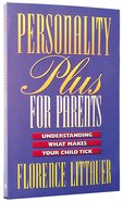 Personality Plus For Parents: Understanding What Makes Your Child Tick Paperback