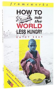 How to Make the World Less Hungry (Frameworks Series)