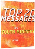 The Top 20 Messages For Youth Ministry Paperback