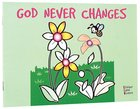 God Never Changes (Learn About God And Colouring Series)