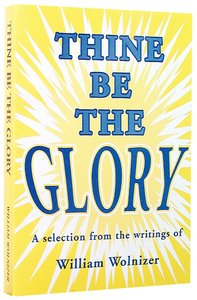 Thine Be the Glory: Writings of William Wolnizer