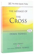 Message of the Cross: Wisdom Unsearchable, Love Indestructible (Bible Speaks Today Themes Series) Paperback