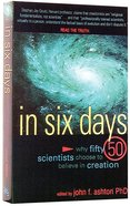 In Six Days: Why 50 Scientists Choose to Believe in Creation Paperback