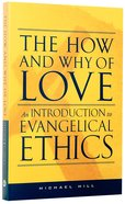 The How and Why of Love: An Introduction to Evangelical Ethics Paperback