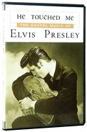 He Touched Me: The Gospel Music of Elvis Presley DVD