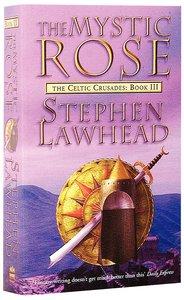 The Mystic Rose (#03 in Celtic Crusades Series)
