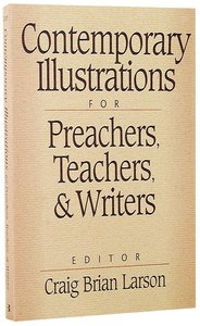 Contemporary Illustrations For Preachers Teachers & Writers