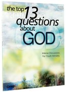 Top 13 Questions About God: Intense Discussions For Youth Ministry Paperback