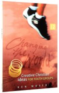 Changing the World #02: Creative Christian Ideas For Youth Groups Paperback