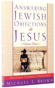 Answering Jewish Objections to Jesus (Vol 3)