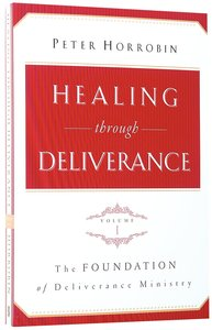 Healing Through Deliverance #01: The Foundation of Deliverance Ministry