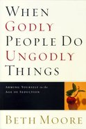 When Godly People Do Ungodly Things Paperback