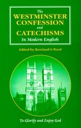 The Westminster Confession and Catechisms in Modern English
