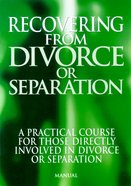 Recovering From Divorce Or Separation Manual Paperback