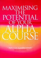 Maximising the Potential of Your Alpha Course (Alpha Course)