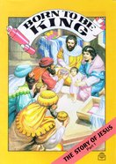 Born to Be King (Story of Jesus #01) (Bible Society Comics Series) Paperback