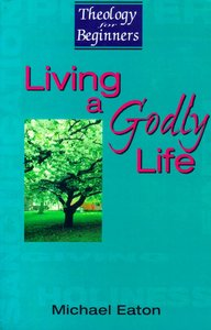 Theology For Beginners: Living a Godly Life