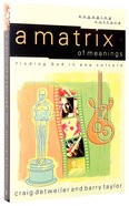 Matrix of Meanings, A: Finding God in Pop Culture (Engaging Culture Series)