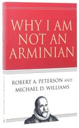 Why I Am Not An Arminian Paperback