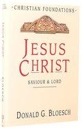 Jesus Christ (#04 in Christian Foundations Series) Hardback