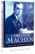 J Gresham Machen: Selected Shorter Writings Hardback