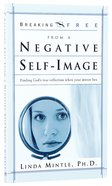 Breaking Free: Negative Self Image Paperback