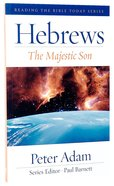 Hebrews - the Majestic Son (Reading The Bible Today Series) Paperback
