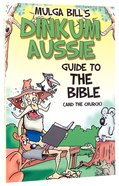 Mulga Bill's Dinkum Aussie Guide to the Bible (And The Church) Paperback