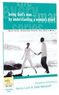 Every Man Bss: Being God's Man By Understanding a Woman's Heart (Every Man Bible Studies Series) Paperback