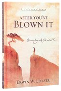 After You've Blown It (Lifechange Books Series) Hardback