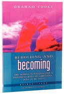 Beholding and Becoming (Being With God Series) Paperback