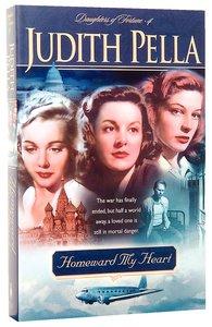 Homeward My Heart (#04 in Pellas Daughters Of Fortune Series)