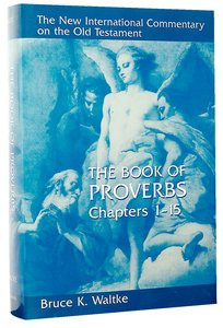 Book of Proverbs, the Chapters 1-15 (New International Commentary On The Old Testament Series)