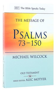 The Message of Psalms 73-150 (Bible Speaks Today Series)