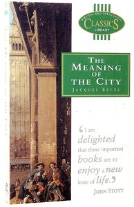 Meaning of the City (Biblical & Theological Classics Library Series)