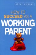 How to Succeed as a Working Parent Paperback