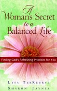 A Woman's Secret to a Balanced Life Paperback