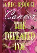 Cancer the Defeated Foe Paperback