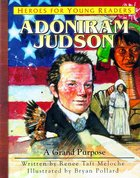 Adoniram Judson - a Grand Purpose (Heroes For Young Readers Series)