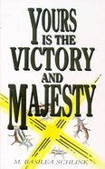 Yours is the Victory and Majesty Paperback