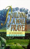 Building a Wall of Prayer: An Intercessor's Handbook Paperback