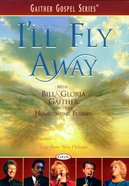 I'll Fly Away - Live From New Orleans (Gaither Gospel Series)
