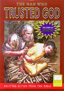The Man Who Trusted God (Story of Abraham) (Bible Society Comics Series)