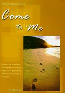 Come to Me (#01 in Discipleship Training Series) Paperback