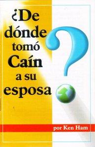 De Donde Tomo Cain a Su Esposa (Where Did Cain Get His Wife?)