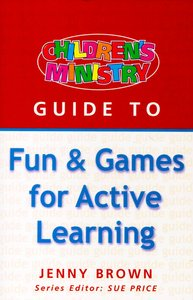 Fun & Games For Active Learning (Childrens Ministry Guides Series)