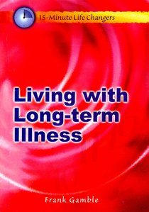Living With Long Term Illness (15 Minute Life Changers Series)