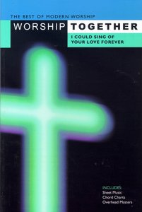 Worship Together: I Could Sing of Your Love Forever Songbook