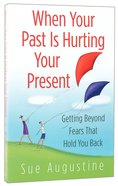 When Your Past is Hurting Your Present Paperback